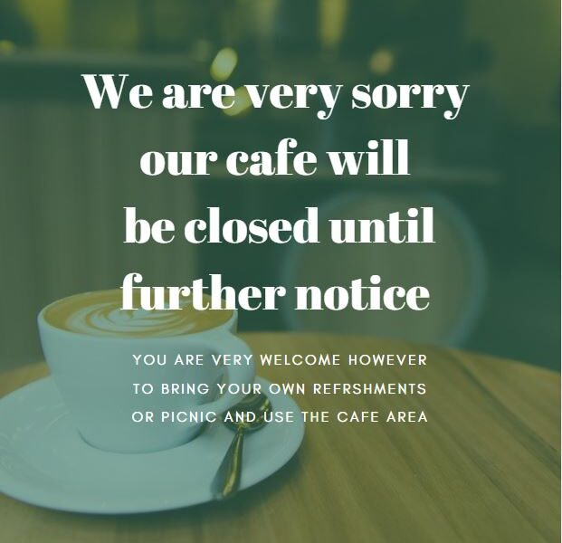 """graphic with text overlay reading """"we are very sorry our cafe will be closed until further notice. You are very welcome to bring your own refreshments or picnic and use the cafe area"""""""